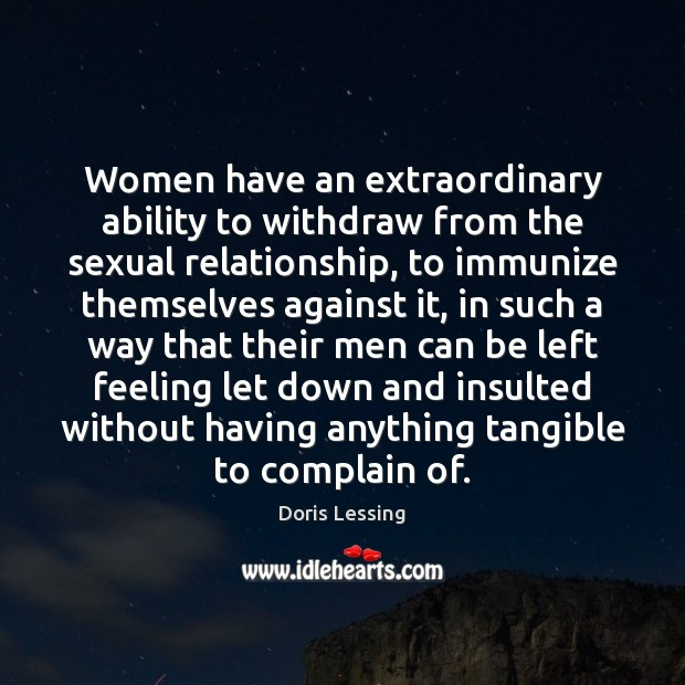 Women have an extraordinary ability to withdraw from the sexual relationship, to Doris Lessing Picture Quote
