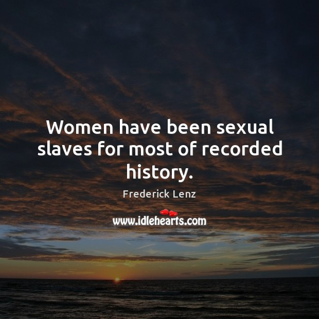 Women have been sexual slaves for most of recorded history. Image