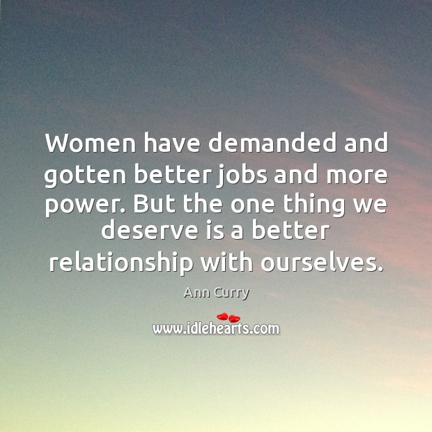 Women have demanded and gotten better jobs and more power. But the Ann Curry Picture Quote