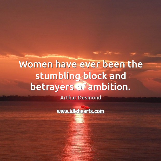 Image, Women have ever been the stumbling block and betrayers of ambition.