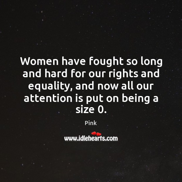 Women have fought so long and hard for our rights and equality, Pink Picture Quote