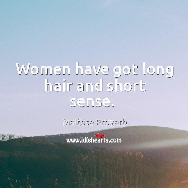 Women have got long hair and short sense. Maltese Proverbs Image