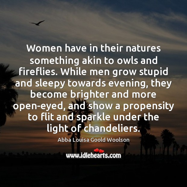 Image, Women have in their natures something akin to owls and fireflies. While