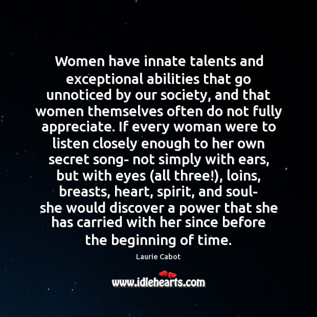 Women Have Innate Talents And Exceptional Abilities That Go Unnoticed By Our Idlehearts Sometimes it can be for personal safety, sometimes it's just because you don't being unnoticed lets you have some personal time and do whatever you wish to do without being seen doing it. women have innate talents and