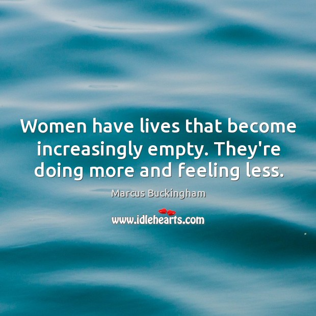 Women have lives that become increasingly empty. They're doing more and feeling less. Image