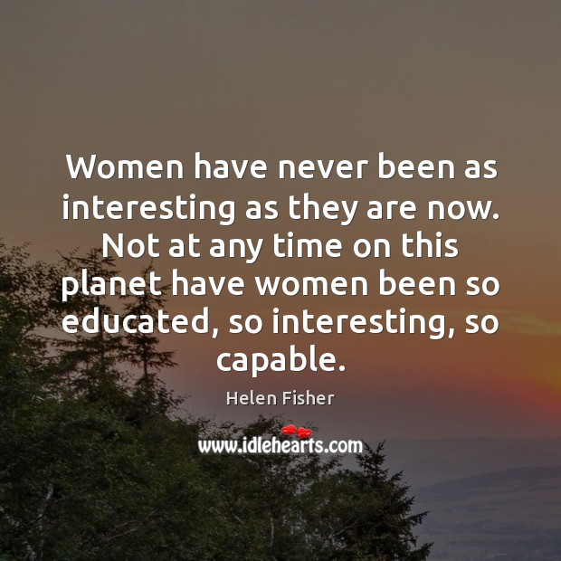 Image, Women have never been as interesting as they are now. Not at