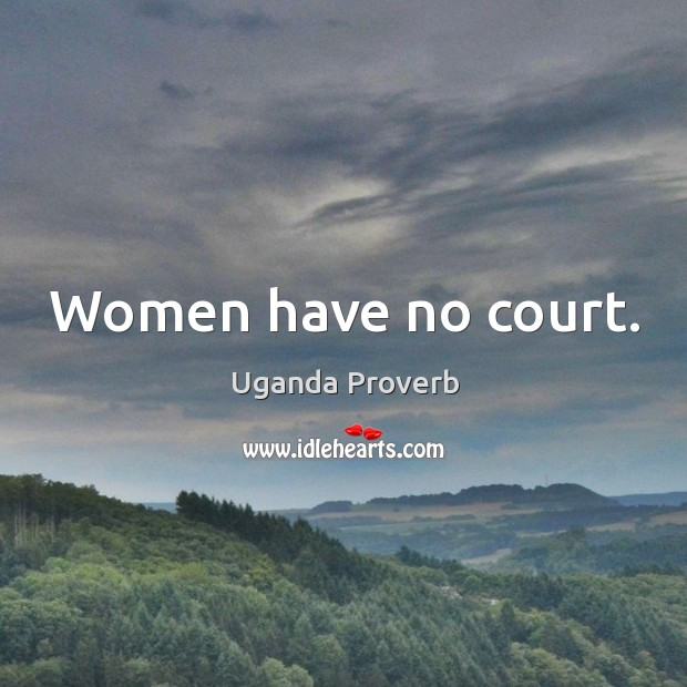 Women have no court. Uganda Proverbs Image