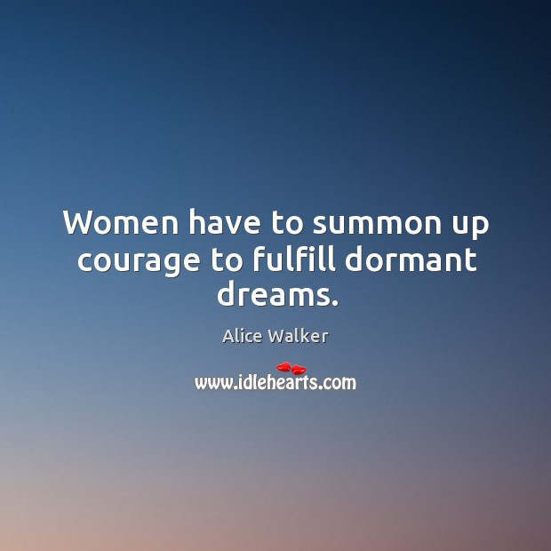 Women have to summon up courage to fulfill dormant dreams. Image