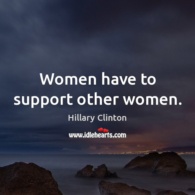 Image, Women have to support other women.