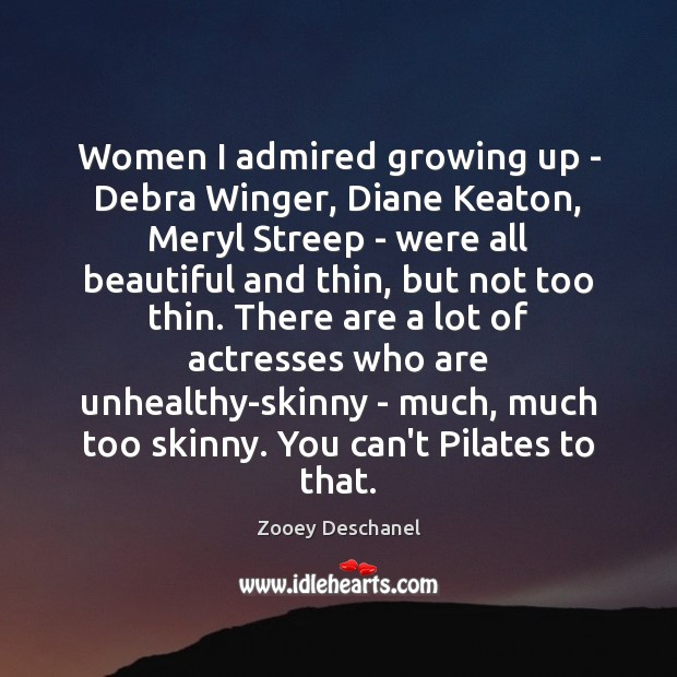 Women I admired growing up – Debra Winger, Diane Keaton, Meryl Streep Zooey Deschanel Picture Quote