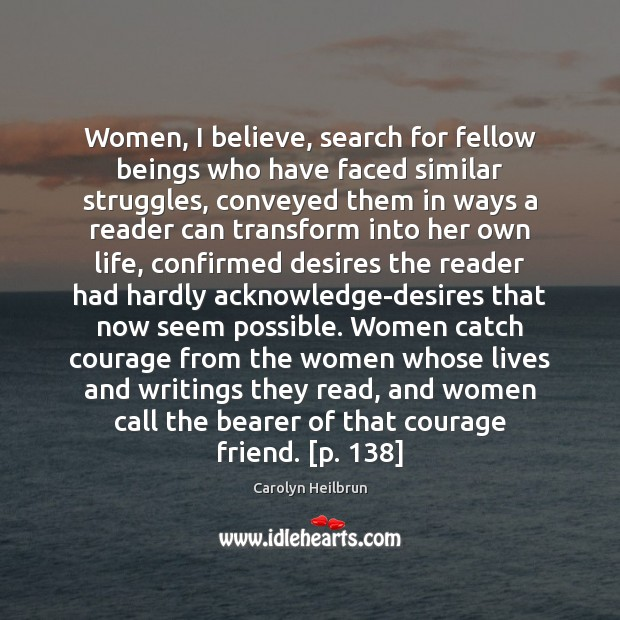 Women, I believe, search for fellow beings who have faced similar struggles, Image