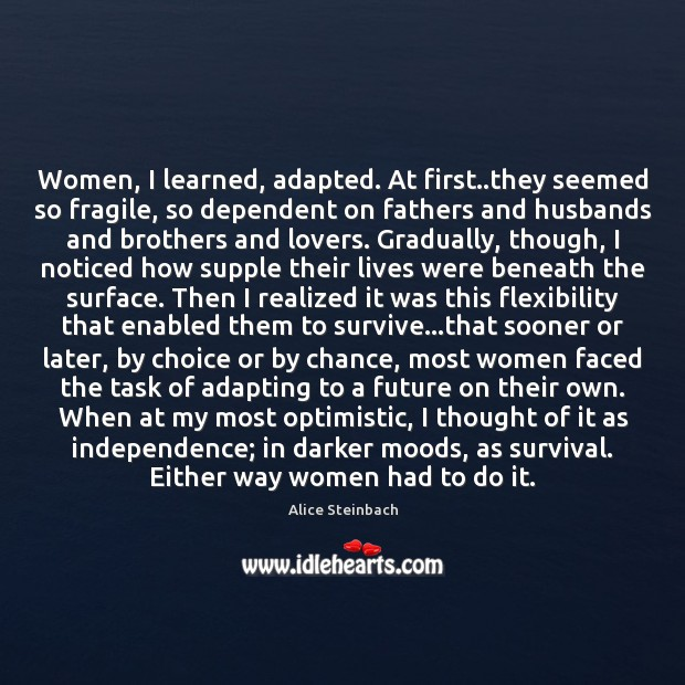 Image, Women, I learned, adapted. At first..they seemed so fragile, so dependent