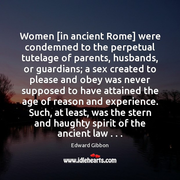 Image, Women [in ancient Rome] were condemned to the perpetual tutelage of parents,