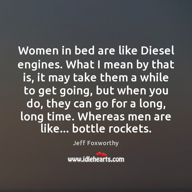 Women in bed are like Diesel engines. What I mean by that Image