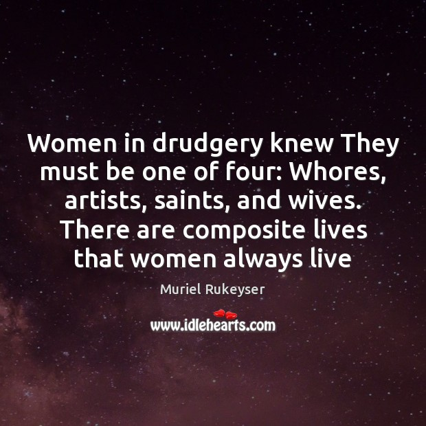 Women in drudgery knew They must be one of four: Whores, artists, Muriel Rukeyser Picture Quote