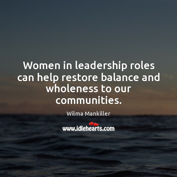Women in leadership roles can help restore balance and wholeness to our communities. Image