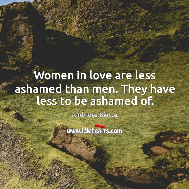 Image, Women in love are less ashamed than men. They have less to be ashamed of.