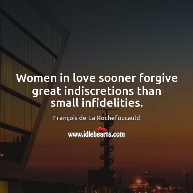 Image, Women in love sooner forgive great indiscretions than small infidelities.