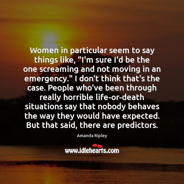 "Image, Women in particular seem to say things like, ""I'm sure I'd be"