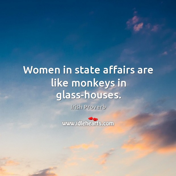 Image, Women in state affairs are like monkeys in glass-houses.