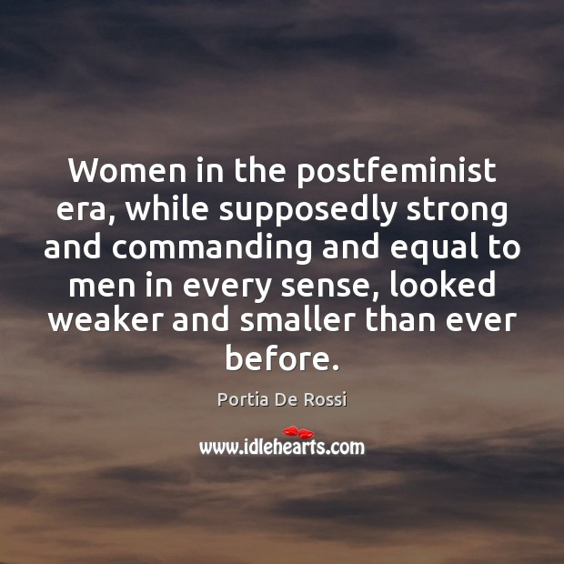 Women in the postfeminist era, while supposedly strong and commanding and equal Image