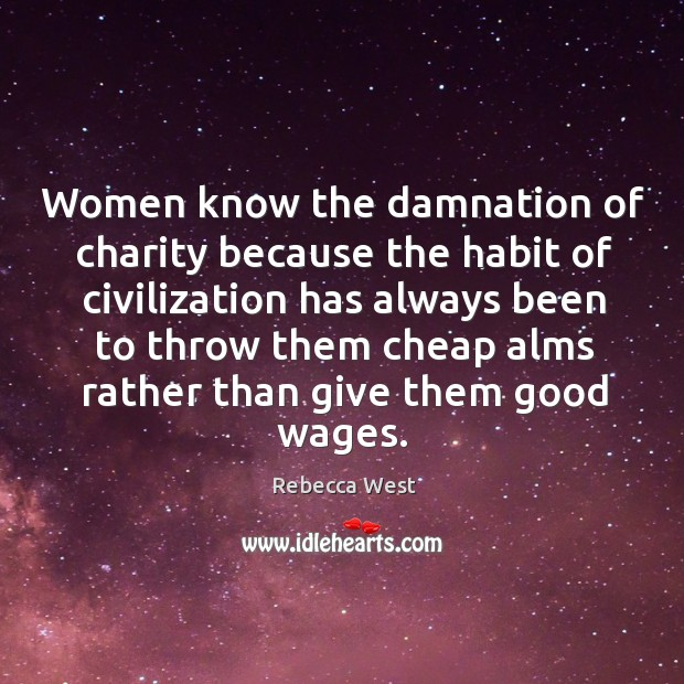 Women know the damnation of charity because the habit of civilization has Image