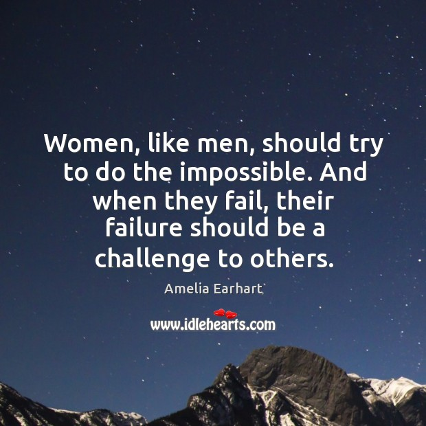 Women, like men, should try to do the impossible. Image