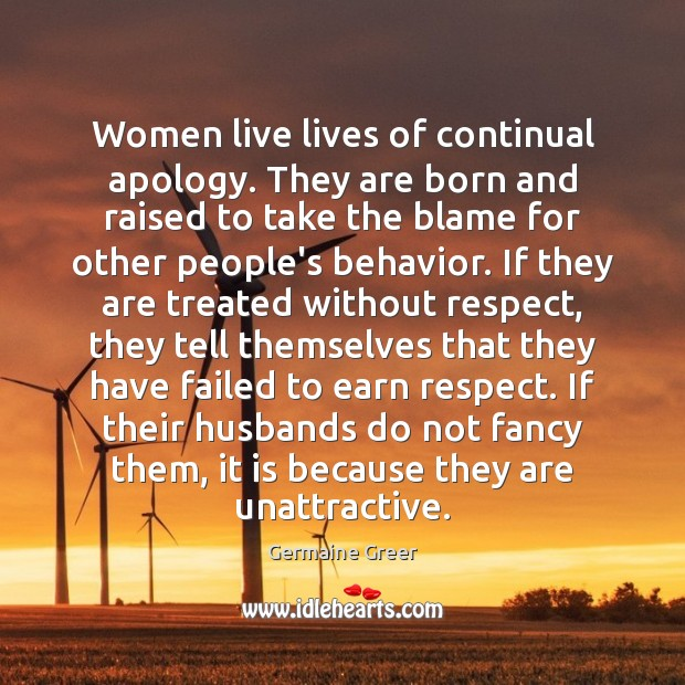 Women live lives of continual apology. They are born and raised to Image