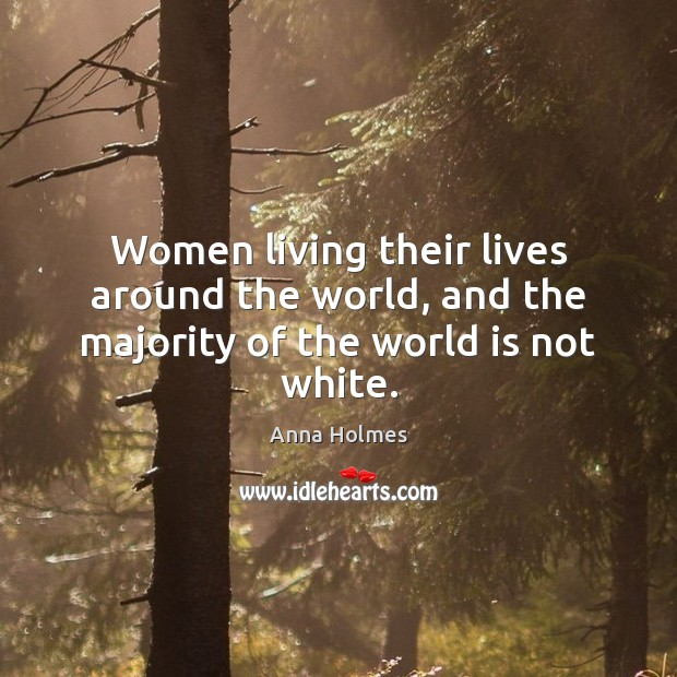 Image, Women living their lives around the world, and the majority of the world is not white.