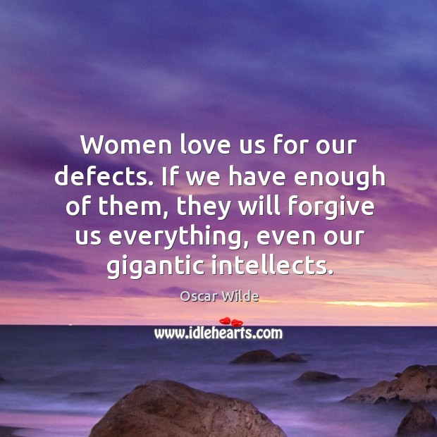 Image, Women love us for our defects. If we have enough of them, they will forgive us everything, even our gigantic intellects.