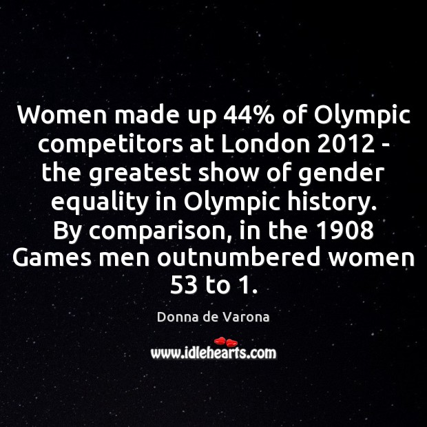 Women made up 44% of Olympic competitors at London 2012 – the greatest show Comparison Quotes Image