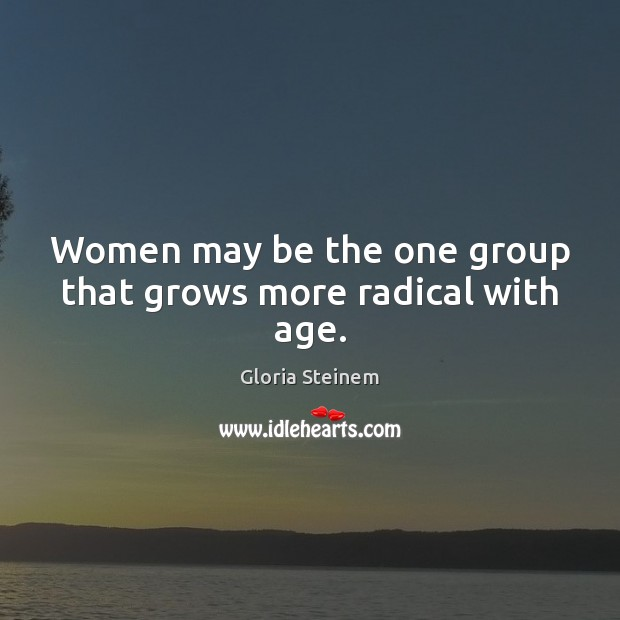 Image, Women may be the one group that grows more radical with age.