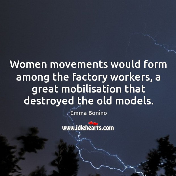 Women movements would form among the factory workers, a great mobilisation that destroyed the old models. Image