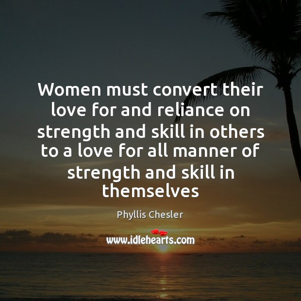 Women must convert their love for and reliance on strength and skill Image