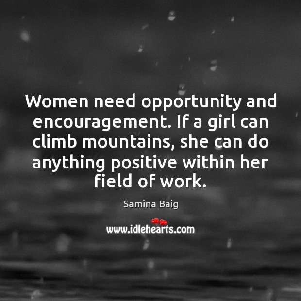 Women need opportunity and encouragement. If a girl can climb mountains, she Image