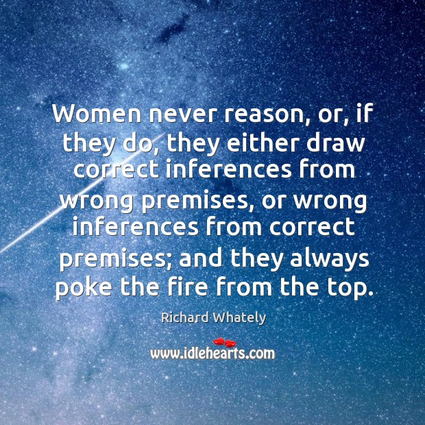 Image, Women never reason, or, if they do, they either draw correct inferences
