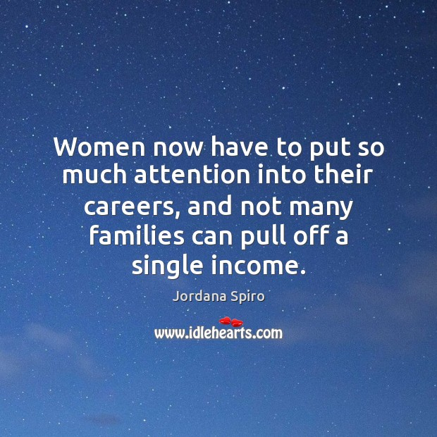 Women now have to put so much attention into their careers, and Income Quotes Image