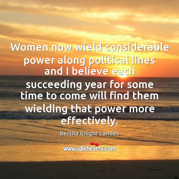 Image, Women now wield considerable power along political lines and I believe each