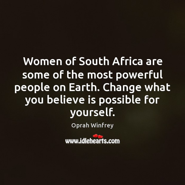 Women of South Africa are some of the most powerful people on Oprah Winfrey Picture Quote