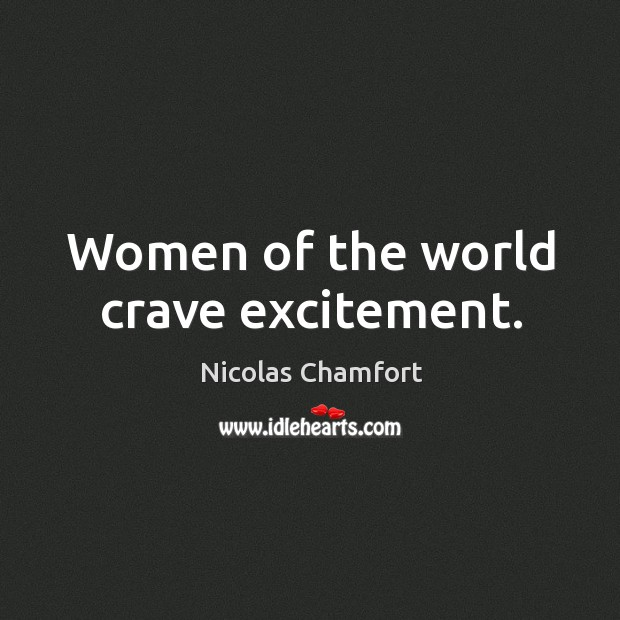 Women of the world crave excitement. Image