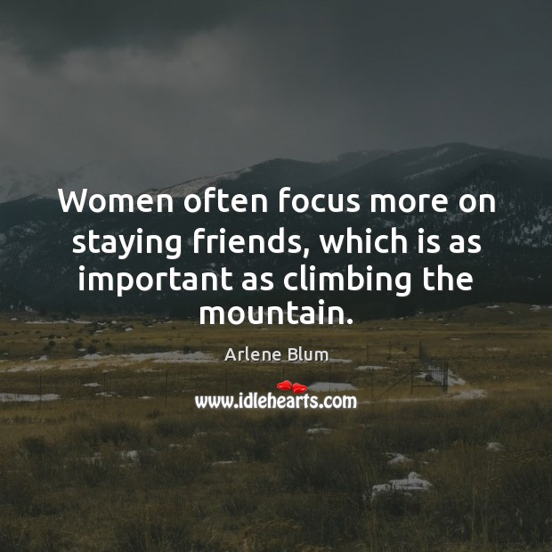 Women often focus more on staying friends, which is as important as climbing the mountain. Image