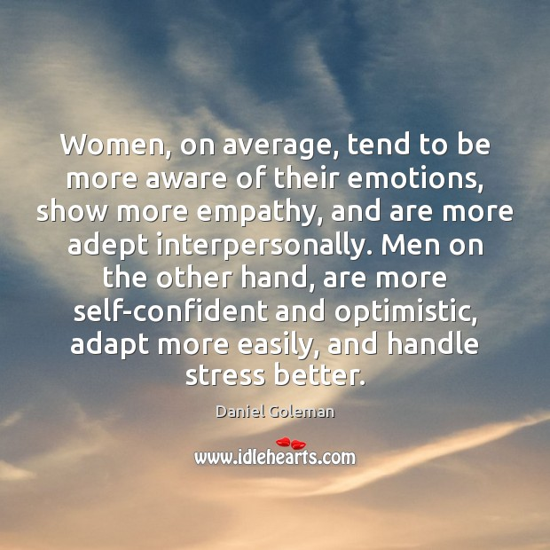Women, on average, tend to be more aware of their emotions, show Daniel Goleman Picture Quote
