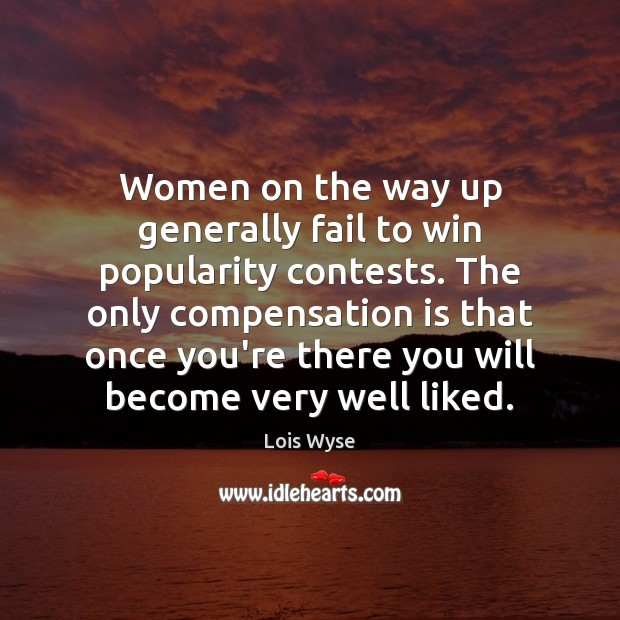 Image, Women on the way up generally fail to win popularity contests. The