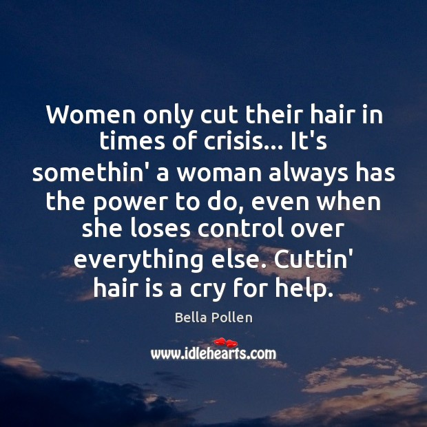 Image, Women only cut their hair in times of crisis… It's somethin' a