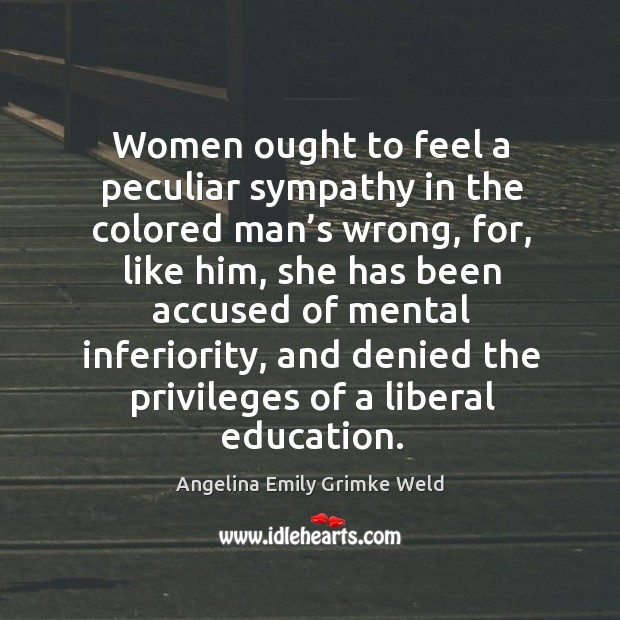 Image, Women ought to feel a peculiar sympathy in the colored man's wrong, for, like him