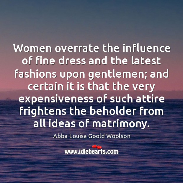 Image, Women overrate the influence of fine dress and the latest fashions upon