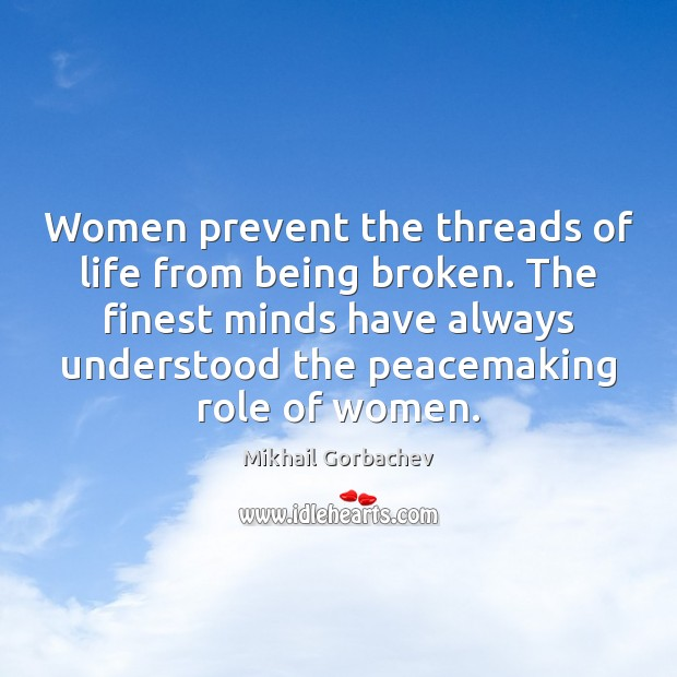 Image, Women prevent the threads of life from being broken. The finest minds