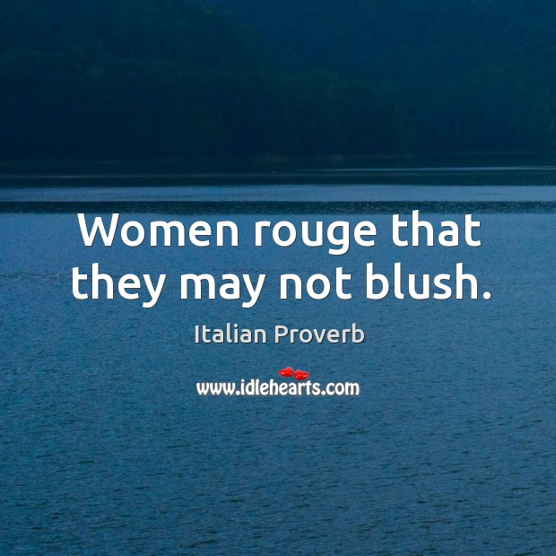 Women rouge that they may not blush. Image
