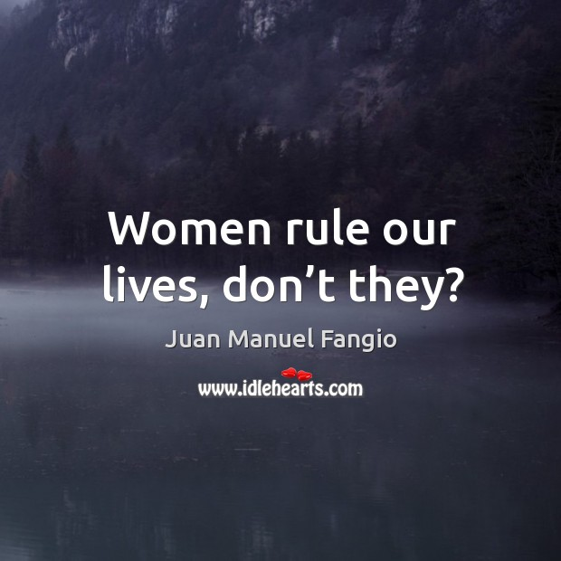 Women rule our lives, don't they? Image