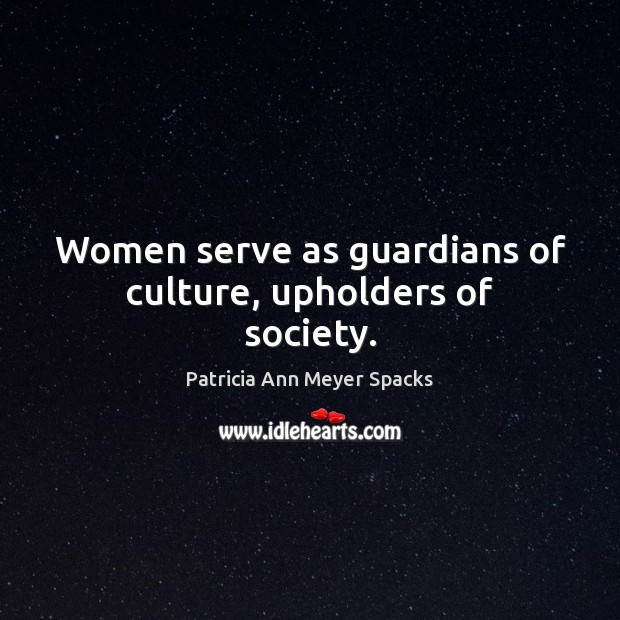 Women serve as guardians of culture, upholders of society. Image